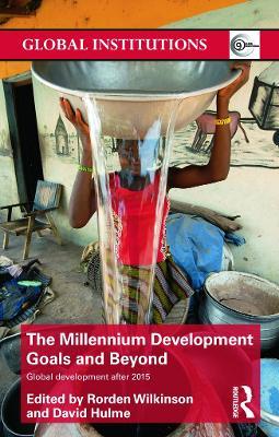 The Millennium Development Goals and Beyond by Rorden Wilkinson