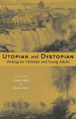 Utopian and Dystopian Writing for Children and Young Adults by Carrie Hintz