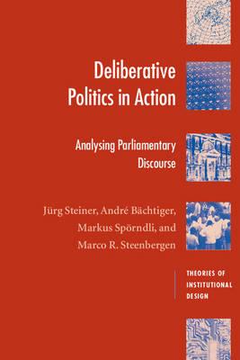 Deliberative Politics in Action by Jurg Steiner