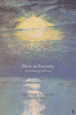 Here to Eternity: An Anthology of Poetry by Sir Andrew Motion