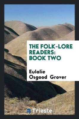 The Folk-Lore Readers: Book Two by Eulalie Osgood Grover