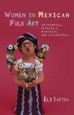 Women in Mexican Folk Art by Eli Bartra
