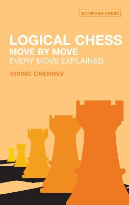 Logical Chess : Move By Move by Irving Chernev