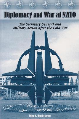 Diplomacy and War at NATO by Ryan C. Hendrickson