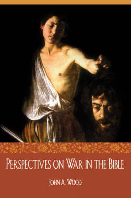 Perspectives on War in the Bible by John Wood