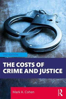 The Costs of Crime and Justice by Mark A. Cohen