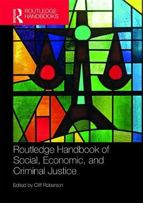 Routledge Handbook of Social, Economic, and Criminal Justice by Cliff Roberson