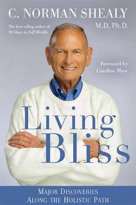 Living Bliss by MD PhD C Norman Shealy