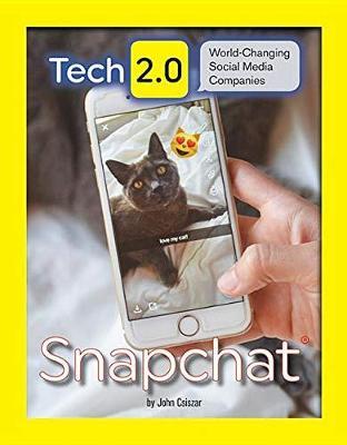 Tech 2.0 World-Changing Social Media Companies: Snapchat by John Csiszar