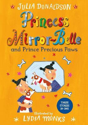 Princess Mirror-Belle and Prince Precious Paws by Julia Donaldson