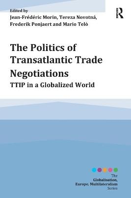 The Politics of Transatlantic Trade Negotiations by Jean-Frederic Morin