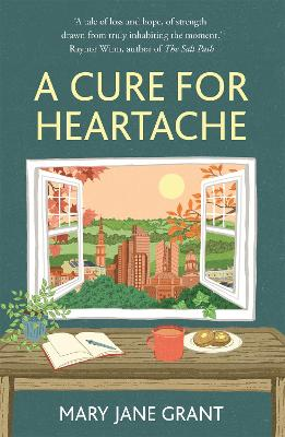 A Cure for Heartache: Life's simple pleasures, one moment at a time by Mary Jane Grant