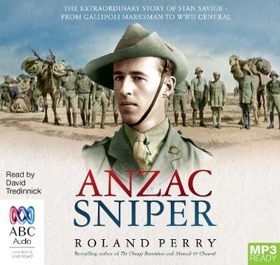 Anzac Sniper: The extraordinary story of Stan Savige, one of Australia's greatest soldiers by Roland Perry