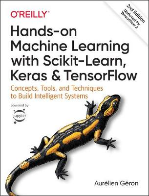 Hands-on Machine Learning with Scikit-Learn, Keras, and TensorFlow: Concepts, Tools, and Techniques to Build Intelligent Systems by Aurelien Geron