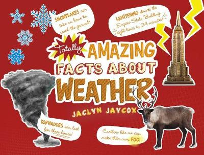 Totally Amazing Facts about Weather by Jaclyn Jaycox