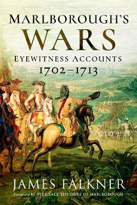 Marlborough's War: Eyewitness Accounts, 1702-1713 by James Falkner