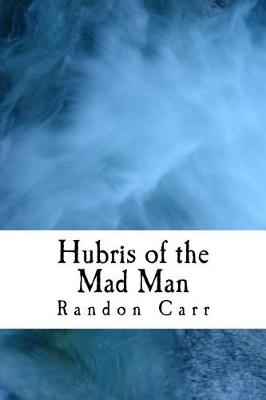 Hubris of the Mad Man by Jack Carr