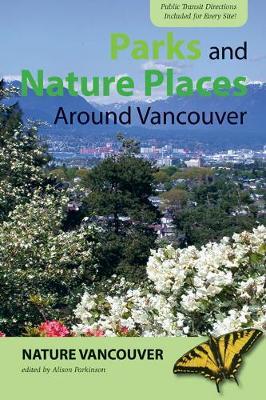 Parks & Nature Places Around Vancouver by Alison Parkinson