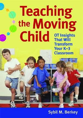 Teaching the Moving Child by Sybil M. Berkey