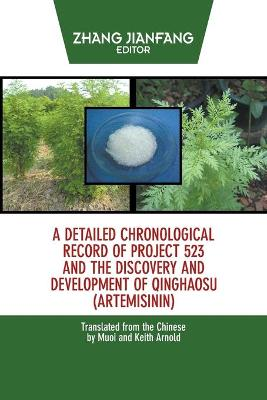 A Detailed Chronological Record of Project 523 and the Discovery and Development of Qinghaosu (Artemisinin) by Zhang Jianfang