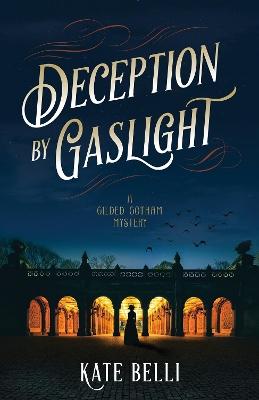 Deception By Gaslight: A Gilded Gotham Mystery by Kate Belli