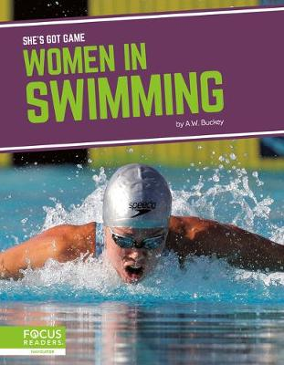 She's Got Game: Women in Swimming by A.W. Buckey
