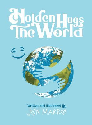 Holden Hugs The World by Jon Marro