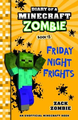 Diary of a Minecraft Zombie #13: Friday Night Frights by Zack Zombie