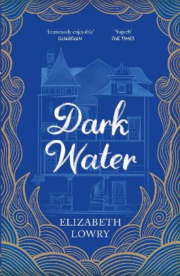 Dark Water: Longlisted for the Walter Scott Prize for Historical Fiction by Elizabeth Lowry