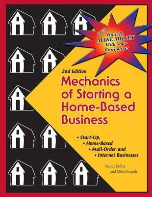 Mechanics of Starting a Home Based Business - 2nd Edition by Nancy Miller