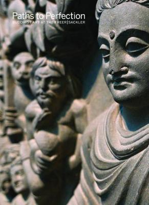 Paths to Perfection: Buddhist Art at the Freer Sackler book