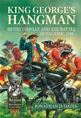 King George's Hangman: Henry Hawley and the Battle of Falkirk, 1746 by Jonathan D. Oates