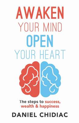 Awaken Your Mind Open Your Heart: The Steps to Success, Wealth and Happiness by Daniel Chidiac