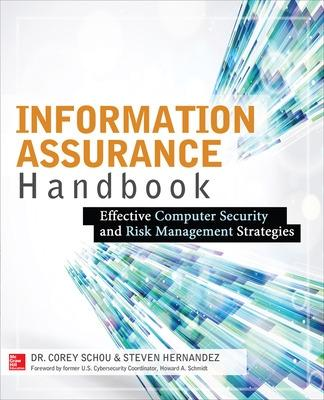 Information Assurance Handbook: Effective Computer Security and Risk Management Strategies by Corey Schou