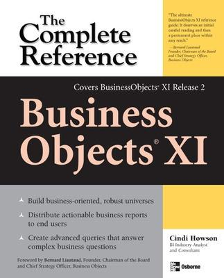 BusinessObjects XI : The Complete Reference BusinessObjects XI (Release 2): The Complete Reference Release 2 by Cindi Howson