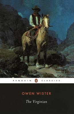 The Virginian: A Horseman of the Plains by Owen Wister