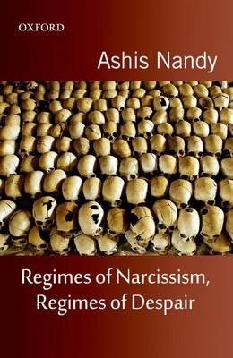 Regimes of Narcissism, Regimes of Despair by Ashis Nandy