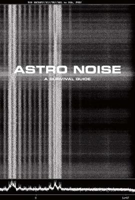 Astro Noise by Laura Poitras