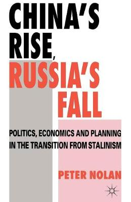 China's Rise, Russia's Fall by Peter Nolan