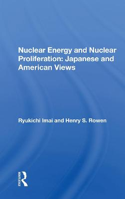 Nuclear Energy And Nuclear Proliferation: Japanese And American Views by Ryukichi Imai