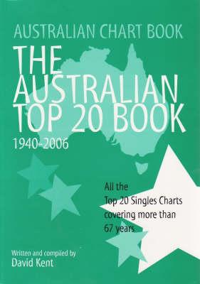 Australian Chart Book: The Australian Top 20 Book 1940-2006 by David Kent