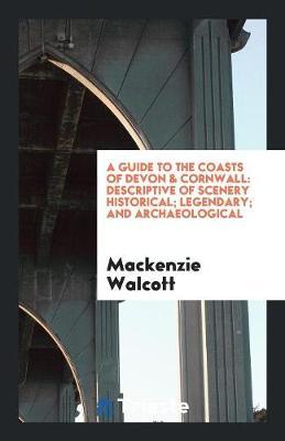 A Guide to the Coasts of Devon & Cornwall by MacKenzie Walcott