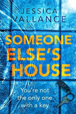 Someone Else's House: You're not the only one with the key... by Jessica Vallance