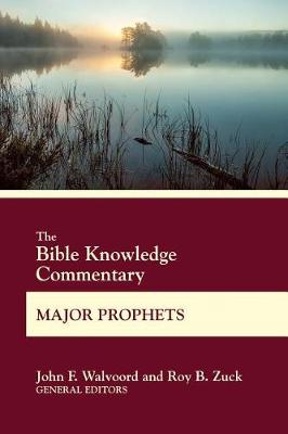 The Bible Knowledge Commentary Major Prophets by John F Walvoord