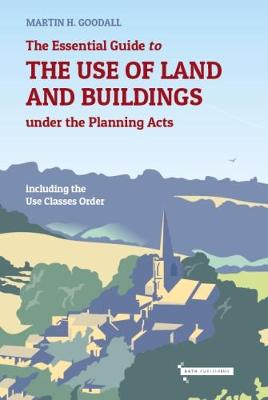 The Essential Guide to the use of Land and Buildings under the Planning Acts by Martin Goodall