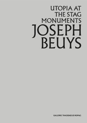 Joseph Beuys: Utopia at the Stag Monuments by Joseph Beuys