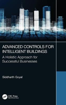 Advanced Controls for Intelligent Buildings: A Holistic Approach for Successful Businesses book