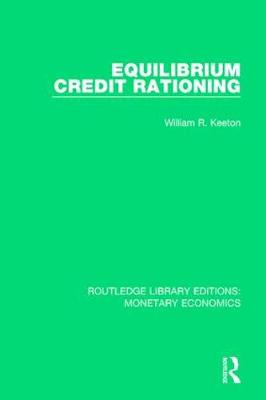 Equilibrium Credit Rationing by William R. Keeton