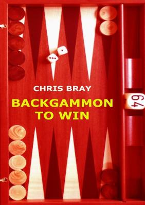 Backgammon to Win by Chris Bray