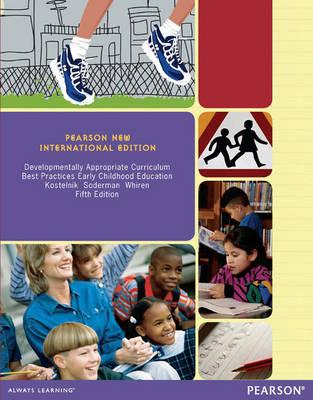 Developmentally Appropriate Curriculum: Pearson New International Edition by Marjorie J. Kostelnik